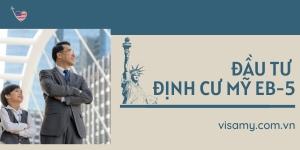 Tìm Hiểu Về Quy Trình Xin Visa EB5 - Đầu Tư Định Cư Mỹ Diện EB5