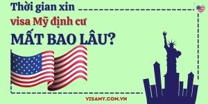 Thời Gian Xin Visa Mỹ Định Cư Mất Bao Lâu?