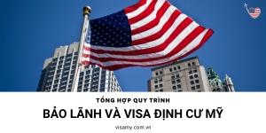 Tổng hợp quy trình bảo lãnh và visa định cư Mỹ